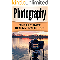 Photography: The Ultimate Beginner's Guide! book cover