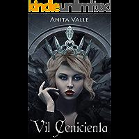 Vil Cenicienta: (Sinful Cinderella - Spanish Edition) (Cuentos de Hadas Oscuros - Serie de Reinas nº 1)