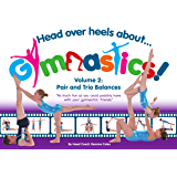 Head Over Heels About Gymnastics Volume 2: Pair and Trio Balances