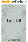 A Little Handbook about Topical CBD: A Revolutionary Ingredient for the Skincare World