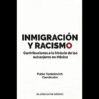 Inmigración y racismo. Contribuciones a la historia de los extranjeros en México.