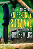Knife-Only Survival: Worst-Case Scenario Skills For the Wilds (Practical Survival Series Book 14)