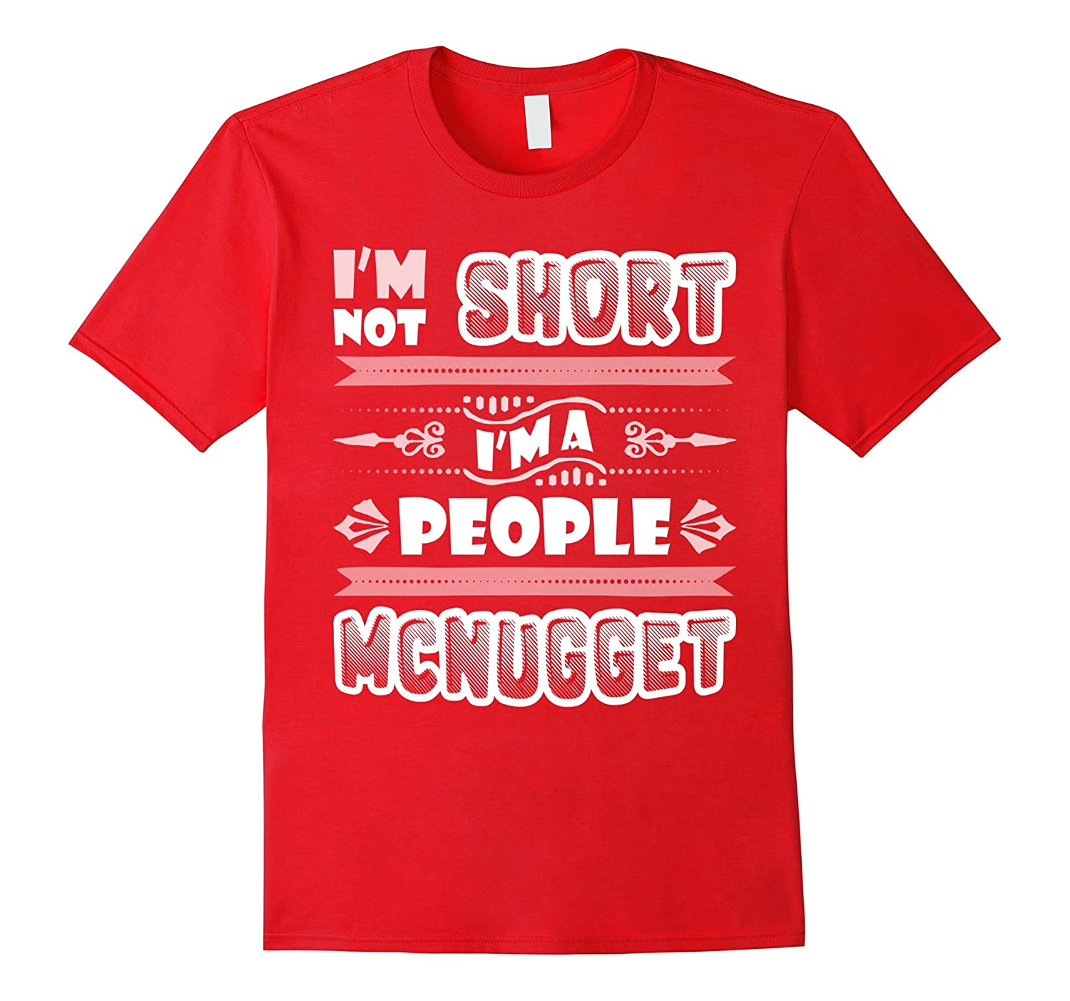 I'm Not Short I'm A People Mc Nugget T-Shirt - Funny Shirt-FL