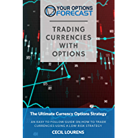 Trading Currencies With Options: An easy to follow guide on how to trade currencies using a low-risk strategy