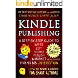 KINDLE PUBLISHING - A STEP-BY-STEP GUIDE TO WRITE, EDIT, FORMAT, PUBLISH & MARKET FOR NO $$$ (Writing, Editing, Self-Publishi