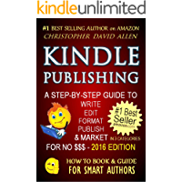 KINDLE PUBLISHING - A STEP-BY-STEP GUIDE TO WRITE, EDIT, FORMAT, PUBLISH & MARKET FOR NO $$$ (Writing, Editing, Self…