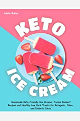 Keto Ice Cream: Homemade Keto-Friendly Ice Creams, Frozen Dessert Recipes and Healthy Low Carb Treats for Ketogenic, Paleo, and Diabetic Diets (keto dessert book, easy ketogenic desserts) Kindle Edition