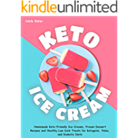 Keto Ice Cream: Homemade Keto-Friendly Ice Creams, Frozen Dessert Recipes and Healthy Low Carb Treats for Ketogenic…
