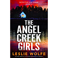 The Angel Creek Girls: A totally addictive crime thriller packed full of suspense (Detective Kay Sharp Book 3)