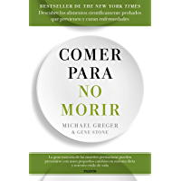Comer para no morir: Descubre los alimentos científicamente probados que previenen y curan enfermedades (Spanish Edition…