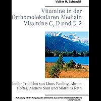 Vitamine in der Orthomolekularen Medizin - Vitamine C, D und K 2: In der Tradition von Linus Pauling, Abram Hoffer, Andrew Saul und Matthias Rath (German Edition)