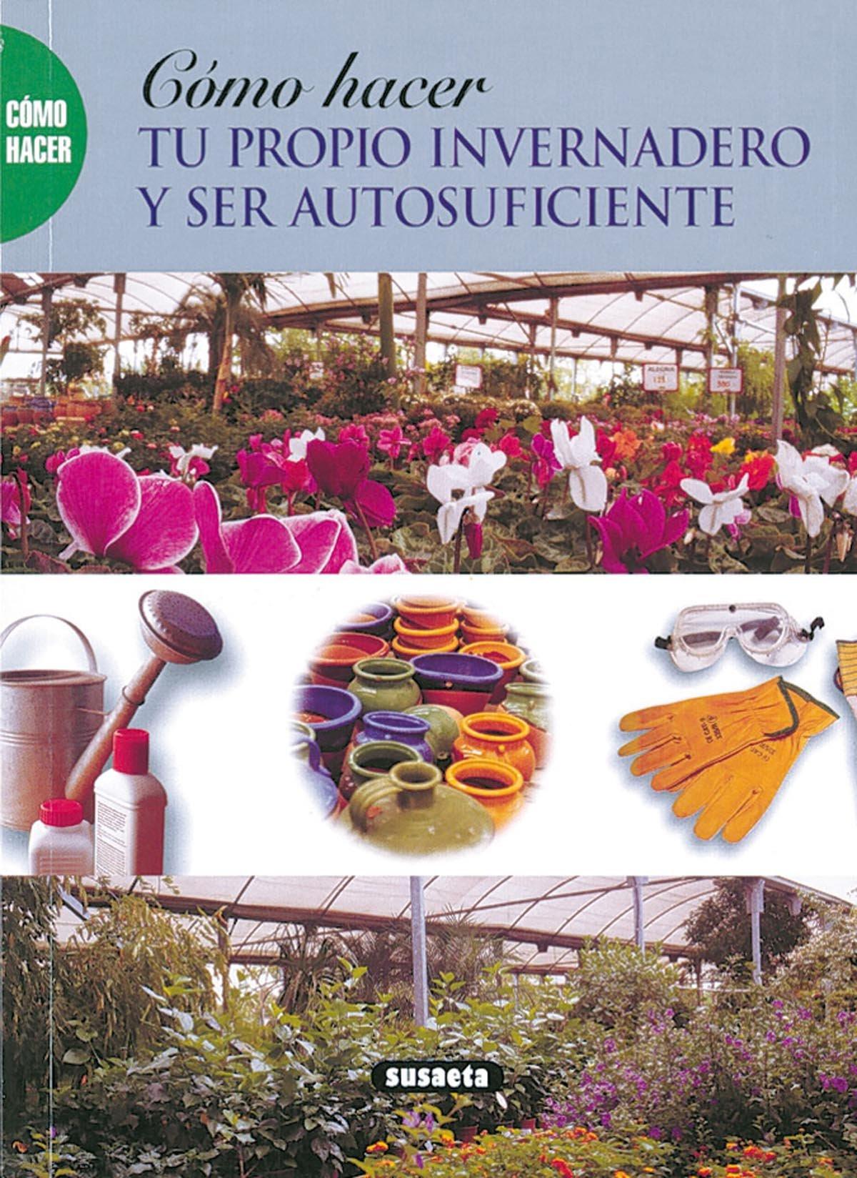 Cómo hacer tu propio invernadero y ser autosuficiente Como Hacer...: Amazon.es: Susaeta, Equipo: Libros