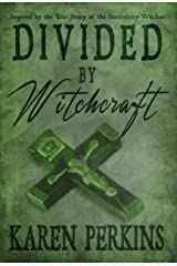 Divided by Witchcraft: Inspired by the True Story of the Samlesbury Witches (The Great Northern Witch Hunts Book 2) Kindle Edition