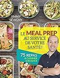 Le meal prep au service de votre santé !: 75 repas à cuisiner d'avance
