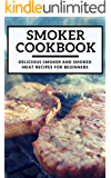 Smoker Cookbook: Delicious Smoker And Smoked Meat Recipes For Beginners (Smoking And Grilling Cookbook Book 1)