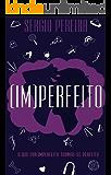 (IM)PERFEITO: O QUE ERA IMPERFEITO TORNOU-SE PERFEITO