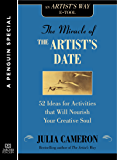 The Miracle of the Artist's Date: 52 Ideas for Activities that will Nourish Your Creative Soul: A Special from Tarcher/Penguin (Artist's Way)
