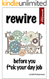 Rewire: Before You F*ck Your Day Job