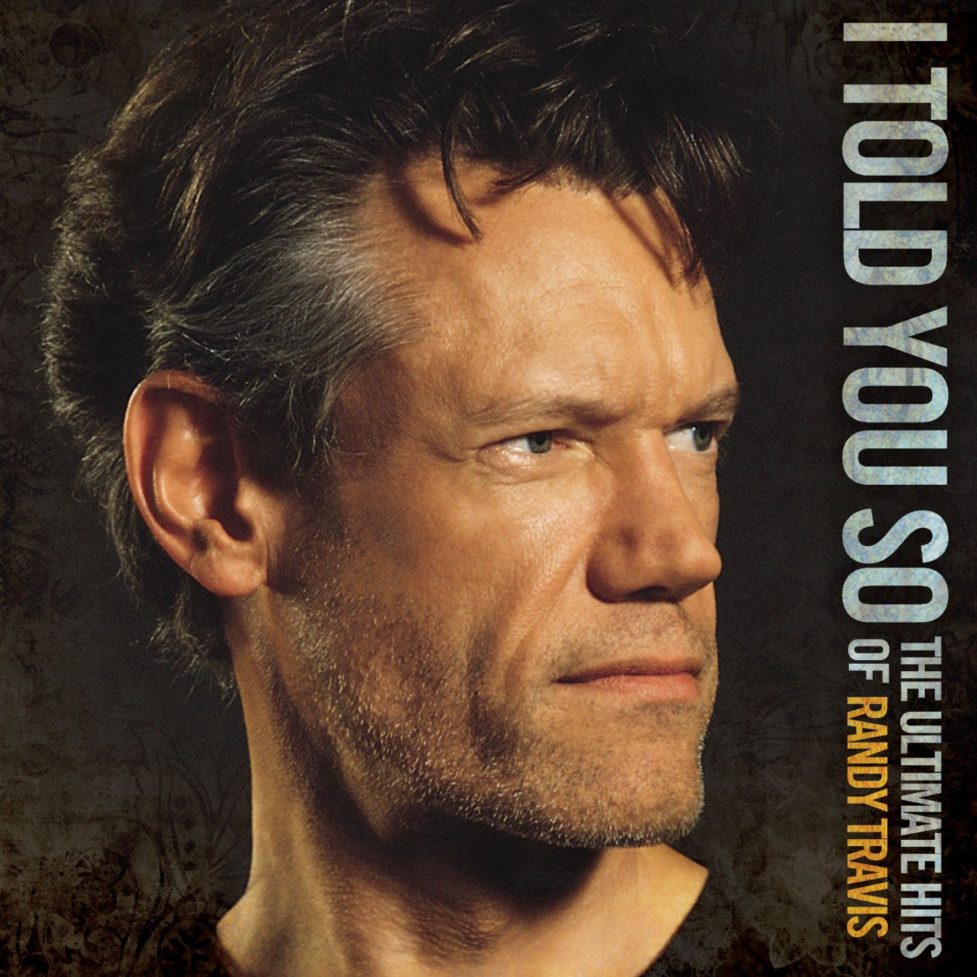 I Told You So: The Ultimate Hits of Randy Travis by Travis, Randy