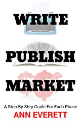 Write, Publish, Market: A Step-by-Step Guide for Each Phase Kindle Edition