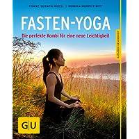 Fasten-Yoga: Die perfekte Kombi für eine neue Leichtigkeit (GU Ratgeber Gesundheit)