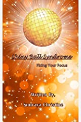 Shiny Ball Syndrome: Fixing Your Focus Kindle Edition