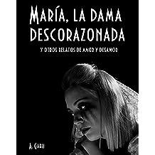 María, la dama descorazonada y otros relatos de amor y desamor. (Spanish Edition) Jan 19, 2017
