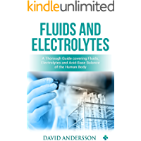 Fluids and Electrolytes:  A Thorough Guide covering Fluids, Electrolytes and Acid-Base Balance of the Human Body