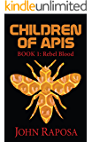 Children of Apis: Book One: Rebel Blood
