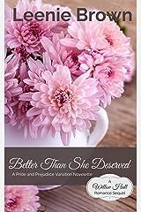 Better Than She Deserved: A Pride and Prejudice Variation Novelette (Willow Hall Romance)