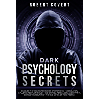 Dark Psychology Secrets: Discover the Winning Techniques of Emotional Manipulation, Influence People Through Mind Control, Persuasion, and Empathy, Defend ... Mind Games of Toxic People (English Edition)