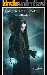VAMPIROS EN EL CARIBE EL ORIGEN (Spanish Edition)