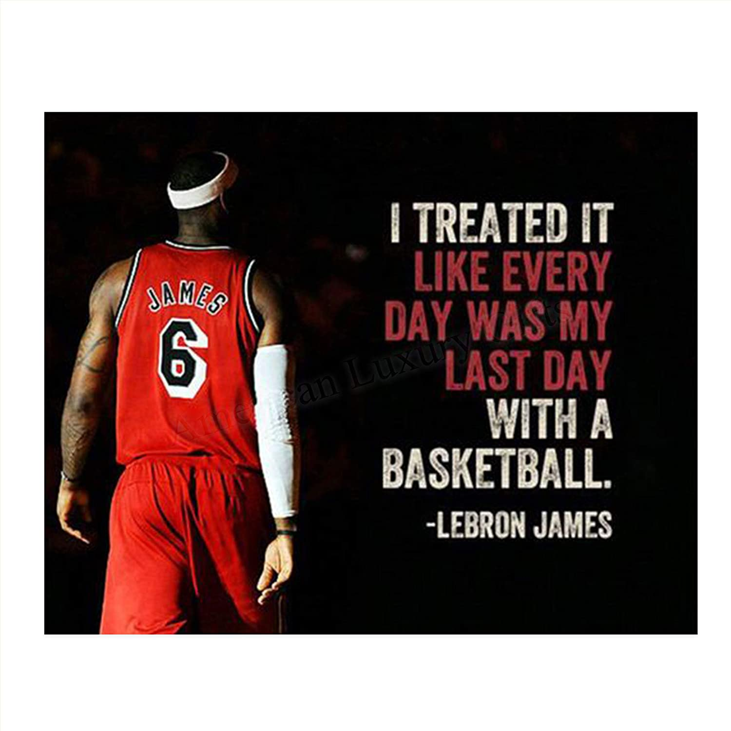 Amazon Com Lebron James Quotes Treat Everyday As The Last Day 10 X 8 Motivational Basketball Poster Print Ready To Frame Nba Inspirational Wall Art Home Office Decor Perfect For Locker Room Gym Dorm Handmade