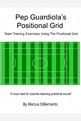 Pep Guardiola's Positional Grid: Team Training Exercises using the Positional Grid Kindle Edition
