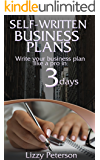 Self-written Business Plans: Write Your Business Plan like a Pro in 3 Days