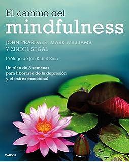 El camino del mindfulness: Un plan de 8 semanas para liberarse de la depresión y