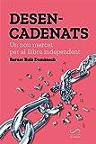 Desencadenats: Un nou mercat per al llibre independent (#Periodisme) (Catalan Edition)