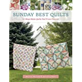 Sunday Best Quilts: 12 Must-Make Quilts You'll Love Forever