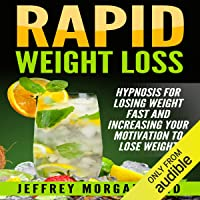 Rapid Weight Loss: Hypnosis for Losing Weight Fast and Increasing Your Motivation to Lose Weight