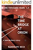 The Time Bridge at Orion (One Thousand Years)
