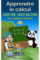 Apprendre le calcul: Addition et soustraction (Livres d'éveil et d'apprentissage scolaire pour les enfants de 4 à 7 ans t. 2) (French Edition) Kindle Edition