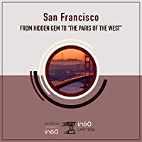 """San Francisco: From Hidden Gem to """"the Paris of the West"""""""