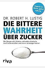 Die bittere Wahrheit über Zucker: Wie Übergewicht, Diabetes und andere chronische Krankheiten entstehen und wie wir sie besiegen können (German Edition) Kindle Edition