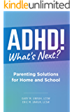 ADHD! What's Next? Parenting Solutions for Home and School