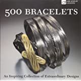 500 Bracelets: An Inspiring Collection of Extraordinary Designs (500 Series)
