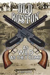 Old Boston: As Wild As They Come Paperback