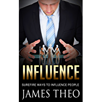 Influence: Surefire Ways to Influence People (English Edition)