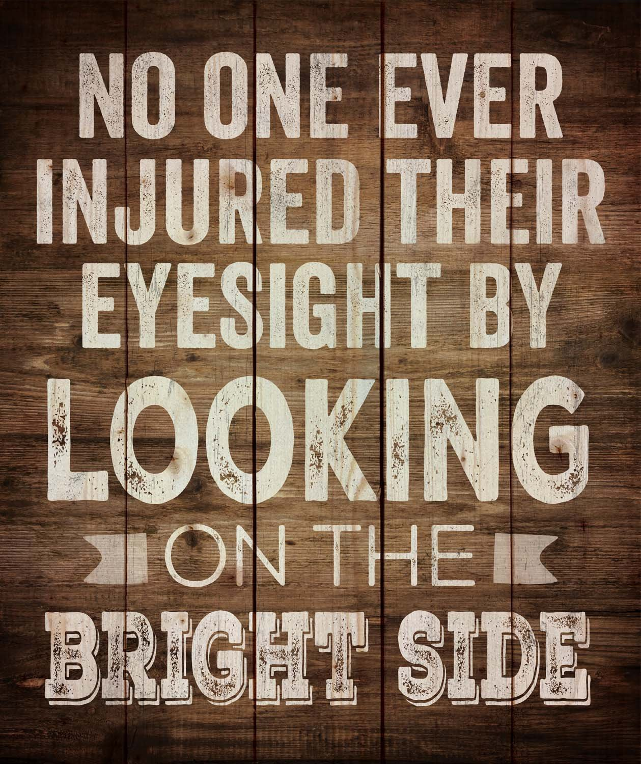 No One Ever Injured their Eyesight Looking on the Bright Side