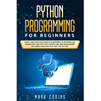 Python Programming for Beginners: Basic  Language from Absolute Beginners to Intermediate. Learn Easily and Fast Data Science and Web Development in a ... Practical Way Step-by-Step (English Edition)