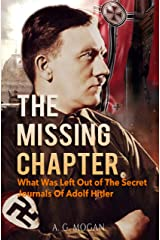 The Missing Chapter: What Was Left Out of The Secret Journals Of Adolf Hitler Kindle Edition